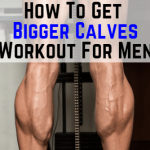 How to Get Bigger Calves Workout: Add 2 Inches to Your Calves.