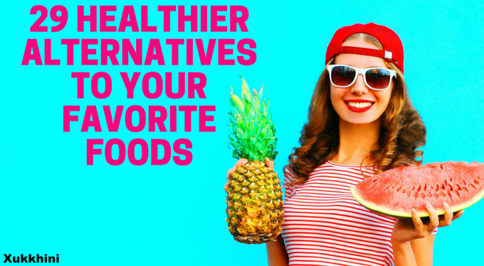 healthier alternatives to your favorite foods